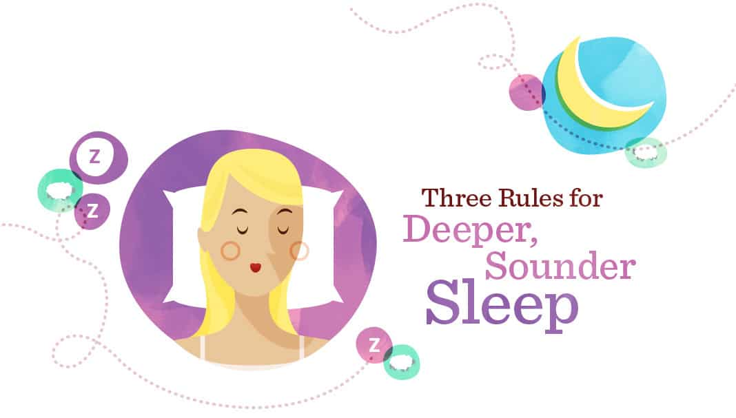 3 Rules Rules for Deeper, Sounder Sleep