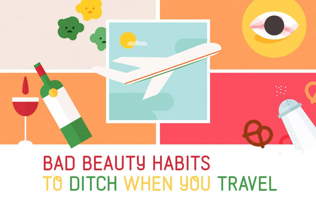 Bad Beauty Habits To Ditch When You Travel - Beauty Tips